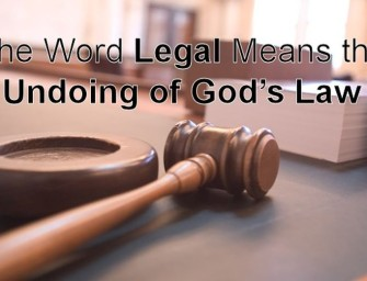 Did You Know the Word Legal Means the Undoing of God's Law?